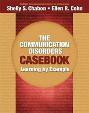 The Communication Disorders Casebook : Learning by Example by Ellen R. Cohn...