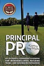 Principal Pro : An Authentic Leadership Playbook for Managing Crisis,...