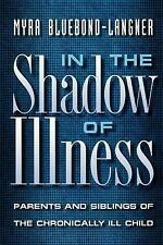 In the Shadow of Illness : Parents and Siblings of the Chronically Ill Child...