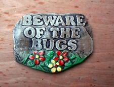 BEWARE OF THE BUGS **     GARDEN House Wall Plaque Sign      LOW PRICE!