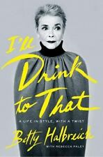 I'll Drink to That: A Life in Style, with a Twist - LikeNew - Halbreich, Betty -