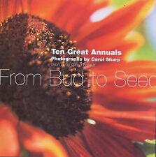 From Bud to Seed: Ten Great Annuals, Carol Sharp, Clare Foster, Very Good Book