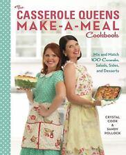 The Casserole Queens Make-a-Meal Cookbook : Mix and Match 100 Casseroles, Salads