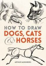 How to Draw Dogs, Cats, and Horses by Arthur Zaidenberg (2014, Paperback)