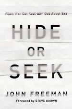 G, Hide or Seek: When Men Get Real with God About Sex, John Freeman, 1939946638,
