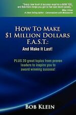 How to Make $1 Million Dollars F a S T and Make It Last! by Bob Klein (2011,...