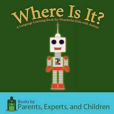 Where Is It?: A Language Learning Book for Wonderful Kids with Autism by Pec...