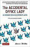 The Accidental Office Lady : An American Woman in Corporate Japan by Laura...