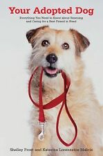 Your Adopted Dog: Everything You Need to Know about Rescuing and Caring for a Be
