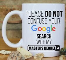 """Please Do Not Confuse Your Google Search With My Masters Degree"" New Mug"