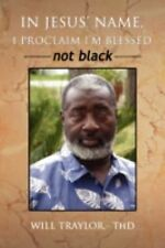 In Jesus' Name, I Proclaim I'm Blessed Not Black by Will Traylor (2008,...