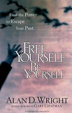 Free Yourself, Be Yourself : Find the Power to Escape Your Past by Alan D....