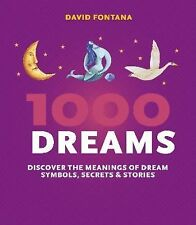 1000 Dreams : Discover the Meanings of Dream Symbols, Secrets and Stories by...