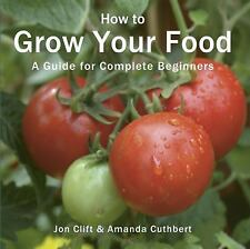 How to Grow Your Food: A Guide for Complete Beginners (Green Books Gui-ExLibrary