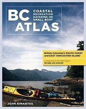 British Columbia Coastal Recreation Kayaking and Small Boat Atlas: BC Atlas...