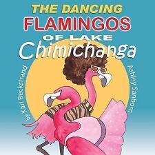 The Dancing Flamingos of Lake Chimichanga by Karl Beckstrand (2015,...