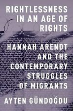 Rightlessness in an Age of Rights by Ayten Gündogdu (2015, Hardcover)
