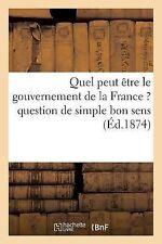 Quel Peut Etre le Gouvernement de la France ? Question de Simple Bon Sens...