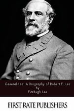 General Lee: a Biography of Robert E. Lee by Fitzhugh Lee (2013, Paperback)