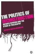The Politics of Deconstruction: Jacques Derrida and the Other of Philosophy