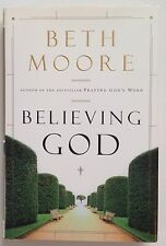 Believing God - Beth Moore - PRISTINE First Edition Hardcover Book - 2004