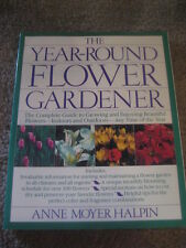 The Year-Round Flower Gardener Complete Guide to Growing by Anne Moyer Halpin