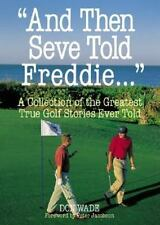 And Then Seve Told Freddie . . . Wade, Don Paperback