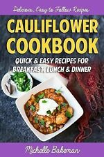 Cauliflower Cookbook : Quick and Easy Recipes for Breakfast, Lunch and Dinner...