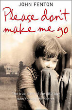 Please Don't Make Me Go: How One Boy's Courage Overcame A Brutal Childhood, By F