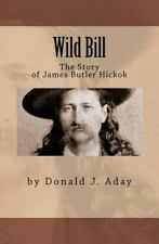 Wild Bill - the Story of James Butler Hickok by Donald Aday (2011, Paperback,...