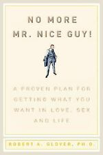 No More Mr. Nice Guy! : A Proven Plan for Getting What You Want in Love, Sex...