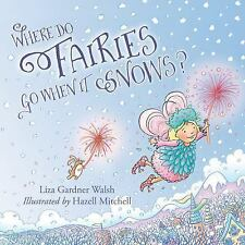 Where Do Fairies Go When It Snows by Walsh, Liza Gardner
