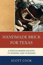 Handmade Brick for Texas: A Mexican Border Industry, Its Workers, and Its Busine