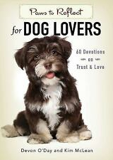 Paws to Reflect for Dog Lovers : 60 Devotions on Trust and Love by Devon...