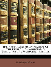 The Hymns and Hymn Writers of the Church: An Annotated Edition of the Methodist