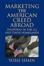 Marketing the American Creed Abroad: Diasporas i, Yossi Shain, Excellent