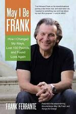 May I Be Frank How I Changed My Ways Lost 100 Pounds Found Love Again by Ferrant