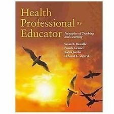Health Professionals as Educator : Principles of Teaching and Learning by...