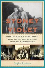 Sydney and Violet: Their Life with T.S. Eliot, Proust, Joyce and the Excruciatin