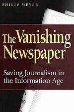 The Vanishing Newspaper : Saving Journalism in the Information Age by Philip...