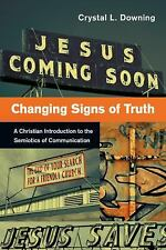 Changing Signs of Truth: A Christian Introduction to the Semiotics of Communicat