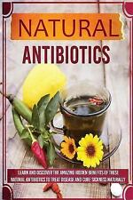 Natural Antibiotics - Learn and Discover the Amazing Hidden Benefits of These...