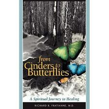 From Cinders to Butterflies : A Spiritual Journey to Healing by Richard B....