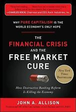 The Financial Crisis and the Free Market Cure:  Why Pure Capitalism is the World