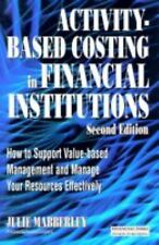 Activity Based Costing in Financial Institutions: How to Support Value-Based Man