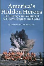 America's Hidden Heroes : The History and Evolution of U. S. Navy Frogmen and...