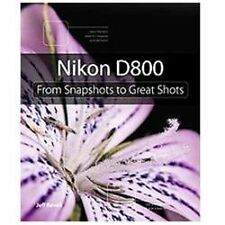 Nikon D800 : From Snapshots to Great Shots by Jeff Revell (2012, Paperback)