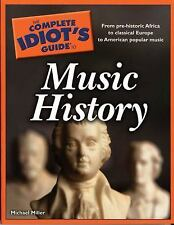 The Complete Idiot's Guide to Music History by Michael Miller (2008, Paperback)