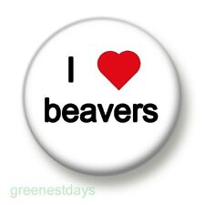 I Love / Heart Beavers 1 Inch / 25mm Pin Button Badge Cute Kitsch Humour Animals