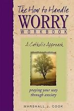 The How to Handle Worry Workbook: A Catholic Approach